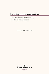 Grégory Solari et John Henry Newman - Le Cogito newmanien - Suivi de Preuve du théisme.