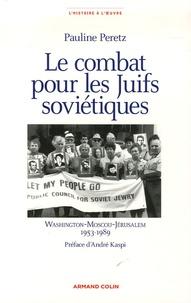 Pauline Peretz - Le combat pour les Juifs soviétiques - Washington-Moscou-Jérusalem 1953-1989.