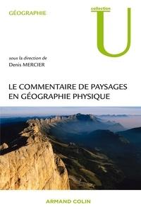 Denis Mercier - Le commentaire de paysages en géographie physique - Documents et méthodes.