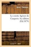 Théodore Borel - Le comte Agénor de Gasparin. 6e édition.