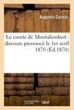 Augustin Cochin - Le comte de Montalembert : discours prononcé le 1er avril 1870, à la Société générale d'éducation.