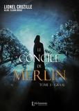 Lionel Cruzille - Le concile de Merlin Tome 3 : Graal.