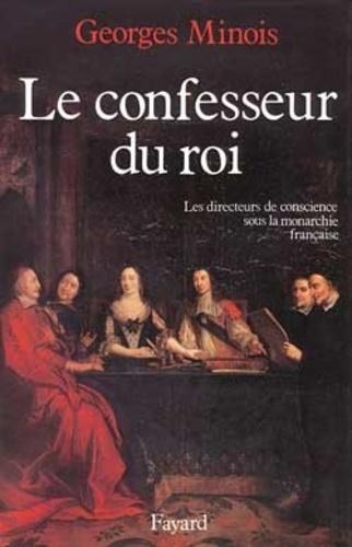 Le Confesseur du Roi. Les directeurs de conscience sous la monarchie française