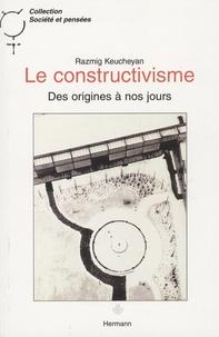 Razmig Keucheyan - Le constructivisme - Des origines à nos jours.