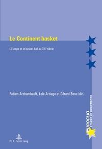 Fabien Archambault et Loïc Artiaga - Le Continent basket - L'Europe et le basket-ball au XXe siècle.
