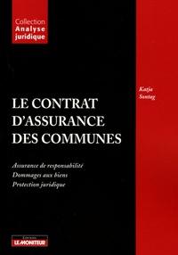 Katja Sontag - Le contrat d'assurance des communes - Assurances de responsabilité ; Dommage des biens ; Protection juridique.