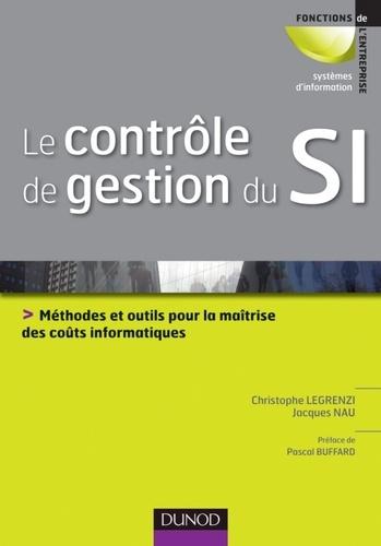 Christophe Legrenzi et Jacques Nau - Le contrôle de gestion du Sl - Méthodes et outils pour la maîtrise des coûts informatiques.