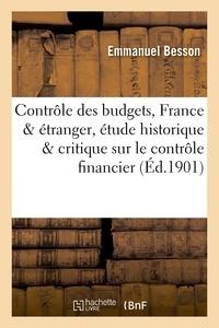 Emmanuel Besson - Le contrôle des budgets, France & 'étranger, étude historique et critique sur le contrôle financier.