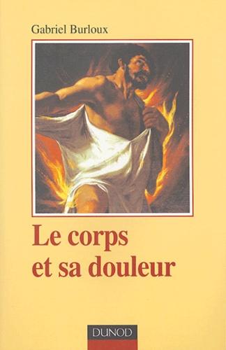 Gabriel Burloux - Le corps et sa douleur.