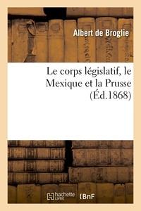 Albert Broglie (de) - Le corps législatif, le Mexique et la Prusse.