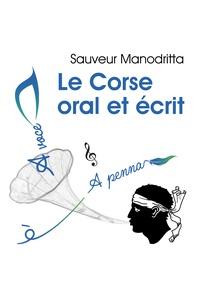 Sauveur Manodritta - Le Corse oral et écrit - Clés pour la compréhension du corse écrit et parlé. Lecture des Graphismes. Ecritures des dictions.