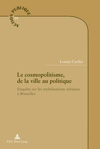 Louise Carlier - Le cosmopolitisme, de la ville au politique - Enquête sur les mobilisations urbaines à Bruxelles.