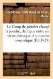 De saint-maure jean-pierre émi Dupré - Le Coup de pistolet chargé à poudre, dialogue entre un vieux classique et un jeune romantique.