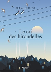 Philippe Guillot - Le cri des hirondelles.