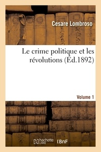Cesare Lombroso - Le crime politique et les révolutions Volume 1.