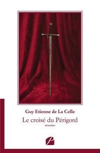 G. E. de La Celle - Le croisé du Périgord.