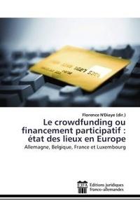 Florence N'Diaye - Le crowdfunding ou financement participatif : état des lieux en Europe - Allemagne, Belgique, France et Luxembourg.