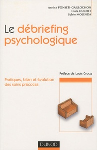 Annick Ponsetti-Gaillochon et Clara Duchet - Le débriefing psychologique - Pratique, bilan et évolution des soins.