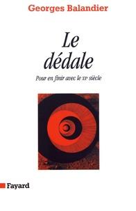 Georges Balandier - Le dédale - Pour en finir avec le XXe siècle.