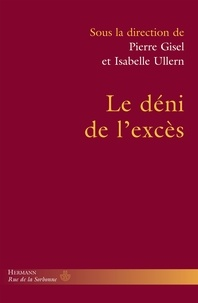 Pierre Gisel et Isabelle Ullern - Le déni de l'excès - Homogénéisation sociale et oubli des personnes.