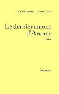 Jean-Pierre Dufreigne - Le dernier amour d'Aramis.