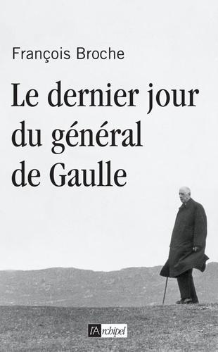 François Broche - Le dernier jour du général de Gaulle.
