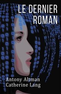 Catherine Lang et Antony Altman - Le dernier roman.