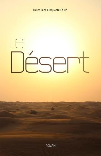 Deux Cent Cinquante Et Un - Le désert.