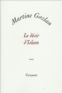 Martine Gozlan - Le désir d'Islam.