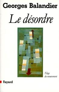 Georges Balandier - Le Désordre - Éloge du mouvement.
