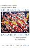 Claudine Attias-Donfut et François-Charles Wolff - Le destin des enfants d'immigrés - Un désenchaînement des générations.