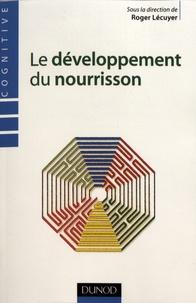 Roger Lécuyer - Le développement du nourrisson - Du cerveau au milieu social et du foetus au jeune enfant.