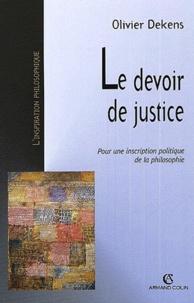 Olivier Dekens - Le devoir de justice - Pour une inscription politique de la philosophie.