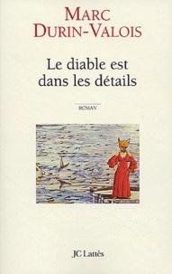 Marc Durin-Valois - Le diable est dans les détails.