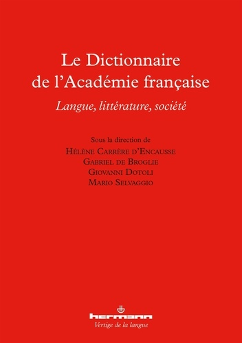 Hélène Carrère d'Encausse et Gabriel de Broglie - Le Dictionnaire de l'Académie française - Langue, littérature, société.