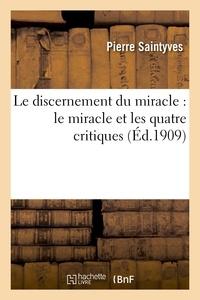 Pierre Saintyves - Le discernement du miracle : le miracle et les quatre critiques, critique historique.