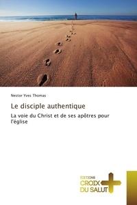 Nestor Yves Thomas - Le disciple authentique - La voie du Christ et de ses apôtres pour l'église.