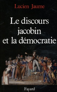 Lucien Jaume - Le discours jacobin et la démocratie.