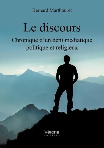 Bernard Marthouret - Le discours - Chronique d'un déni médiatique politique et religieux.