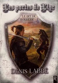 Denis Labbé - Le dit de Wolveric Tome 1 : Les portes de Llyr.