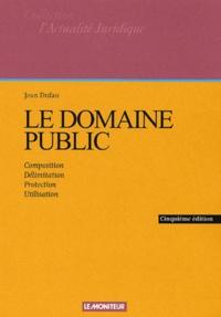 Jean Dufau - Le domaine public. - Composition, délimitation, protection, utilisation, 5ème édition.