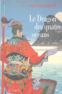 Olivier Ikor - Le dragon des quatre océans.