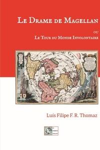 Luis Filipe Thomaz - Le drame de Magellan - Ou le tour du monde involontaire.
