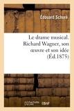 Edouard Schuré - Le drame musical. Richard Wagner, son oeuvre et son idée.