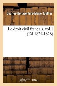 Charles-Bonaventure-Marie Toullier - Le droit civil français. vol.1 (Éd.1824-1828).