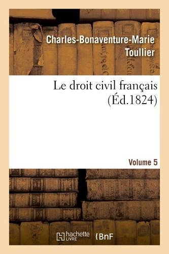 Charles-Bonaventure-Marie Toullier - Le droit civil français. Volume 5.