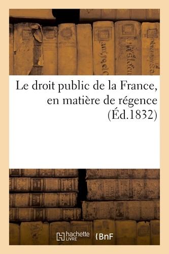 Hachette BNF - Le droit public de la France, en matière de régence.