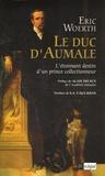 Eric Woerth - Le duc d'Aumale - L'étonnant destin d'un prince collectionneur.