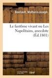Mathurin-joseph Boullault - Le fantôme vivant ou Les Napolitains, anecdote.