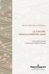 Marie-Catherine de Villedieu - Le Favori, tragi-comédie (1665).